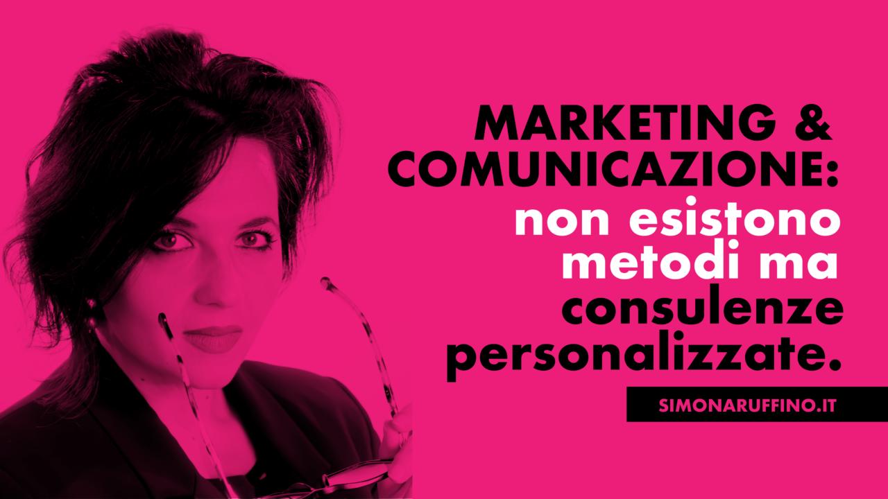 Marketing e comunicazione: non esistono metodi, ma la consulenza personalizzata.